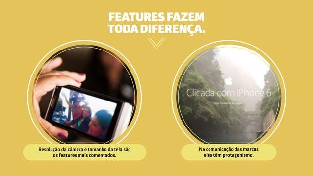 FEATURES FAZEM TODADIFERENÇA. Resolução da câmera e tamanho da tela são os features mais comentados. Na comunicação das m...