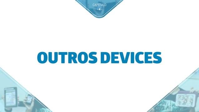 CAPÍTULO - 4 - OUTROS DEVICES