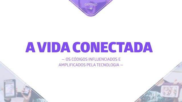 CAPÍTULO - 6 - AVIDACONECTADA — OS CÓDIGOS INFLUENCIADOS E AMPLIFICADOS PELA TECNOLOGIA —