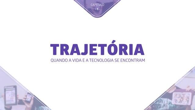 TRAJETÓRIAQUANDO A VIDA E A TECNOLOGIA SE ENCONTRAM CAPÍTULO - 1 -
