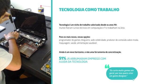Tecnologia é um nicho de trabalho valorizado desde os anos 90: muitos fizeram cursos técnicos em computação e TI e trabalha...