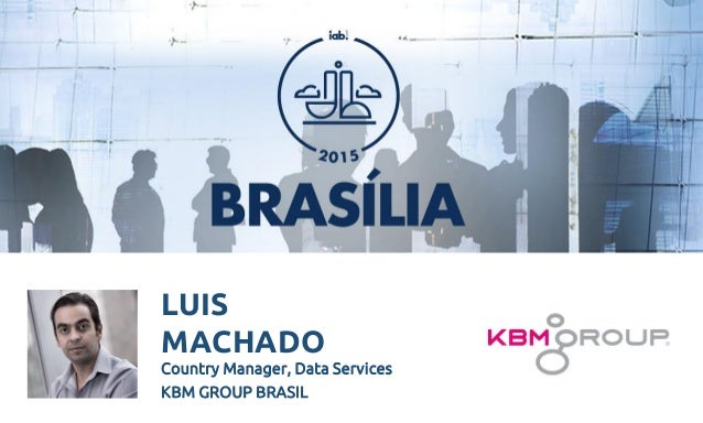 LUIS MACHADO Country Manager, Data Services KBM GROUP BRASIL