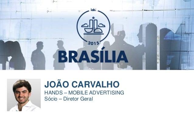 FOTO DO PALESTRANTE JOÃO CARVALHO HANDS – MOBILE ADVERTISING Sócio – Diretor Geral