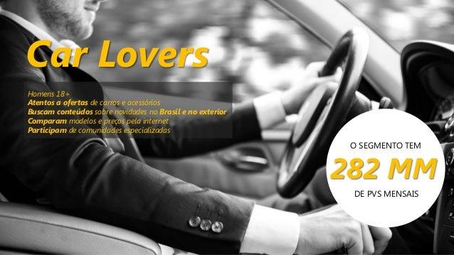 Car Lovers Homens 18+ Atentos a ofertas de carros e acessórios Buscam conteúdos sobre novidades no Brasil e no exterior Co...
