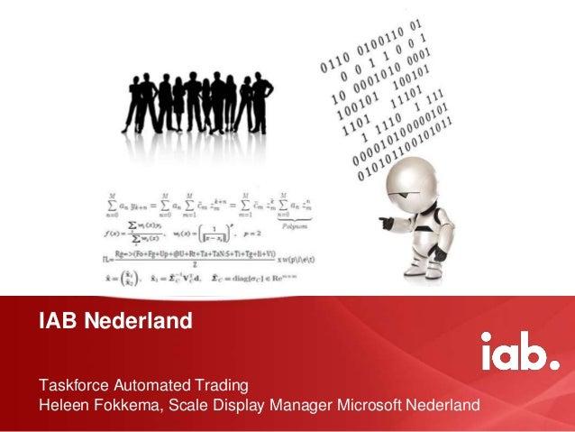 IAB Nederland Taskforce Automated Trading Heleen Fokkema, Scale Display Manager Microsoft Nederland