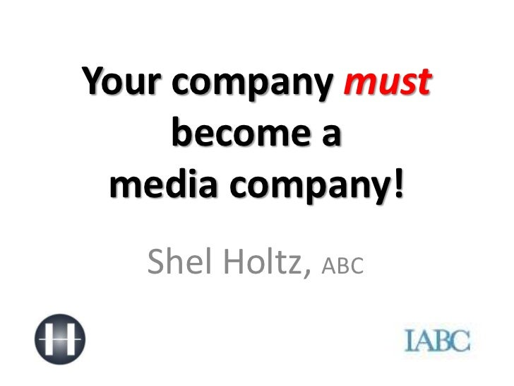 Your company mustbecome amedia company!<br />Shel Holtz, ABC<br />
