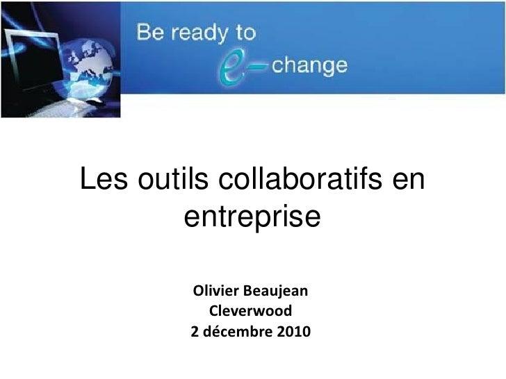 Les outils collaboratifs en       entreprise        Olivier Beaujean           Cleverwood        2 décembre 2010