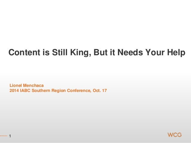 Content is Still King, But it Needs Your Help  Lionel Menchaca  2014 IABC Southern Region Conference, Oct. 17  1