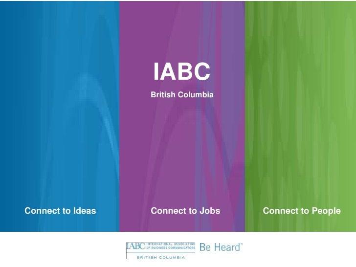 IABC<br />British Columbia<br />Connect to Ideas<br />Connect to Jobs<br />Connect to People<br />