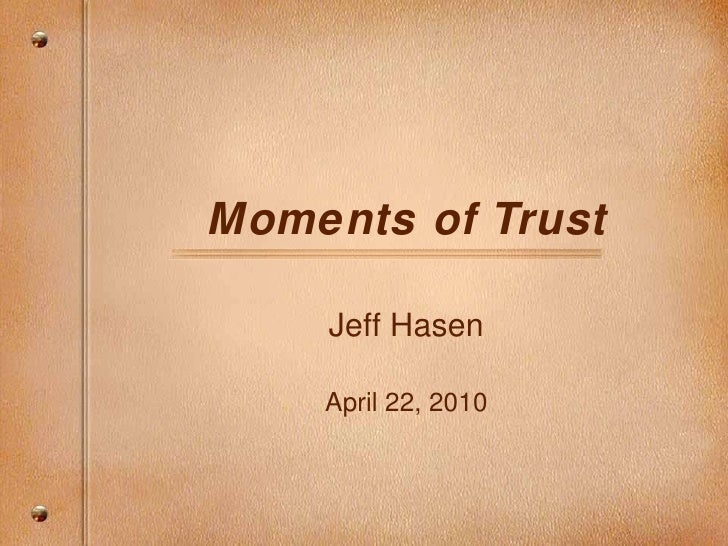 Moments of Trust Jeff Hasen April 22, 2010
