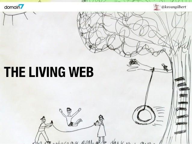 @kevangilbertTHE LIVING WEB