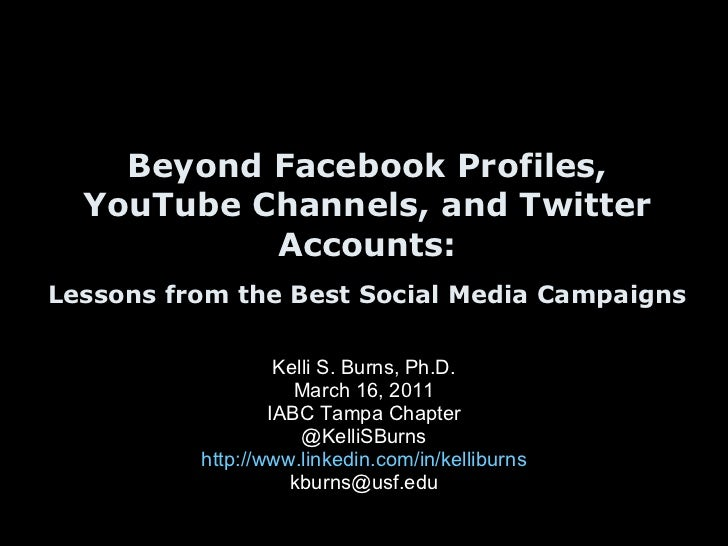 Beyond Facebook Profiles, YouTube Channels, and Twitter Accounts: Lessons from the Best Social Media Campaigns   Kelli S. ...