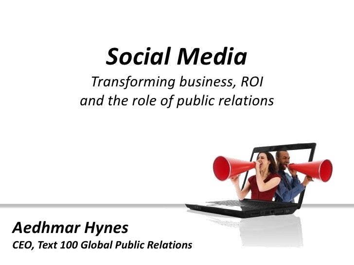 Social Media               Transforming business, ROI              and the role of public relations     Aedhmar Hynes CEO,...