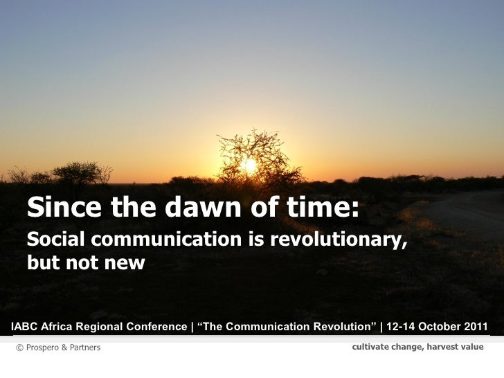 """Since the dawn of time:  Social communication is revolutionary,  but not newIABC Africa Regional Conference 