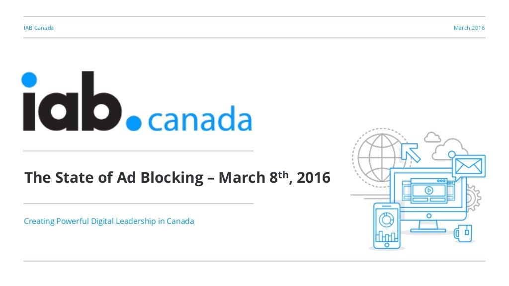 Business of Digital - IAB Canada - Ad Blocking State of the Nation 2016