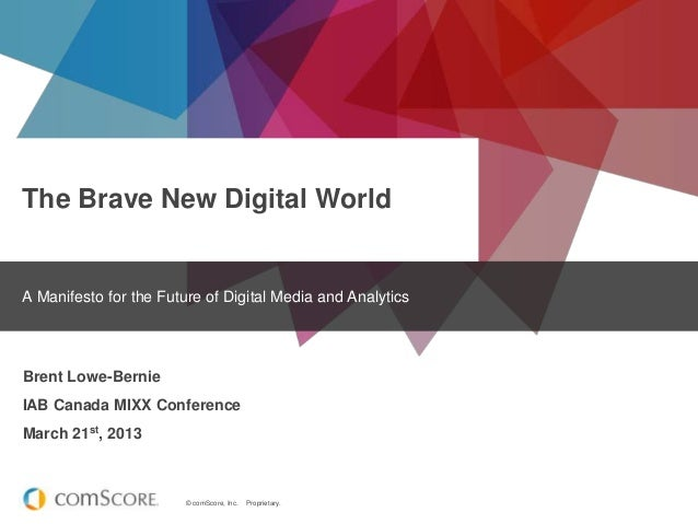 The Brave New Digital World  A Manifesto for the Future of Digital Media and Analytics  Brent Lowe-Bernie IAB Canada MIXX ...