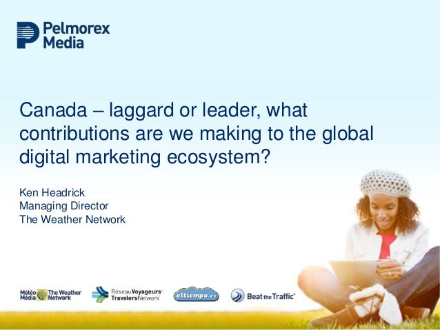 Canada – laggard or leader, what contributions are we making to the global digital marketing ecosystem? Ken Headrick Manag...