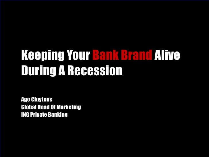 Keeping Your  Bank Brand  Alive During A Recession Ago Cluytens Global Head Of Marketing ING Private Banking