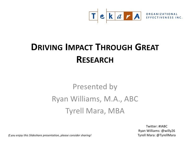 DRIVING IMPACT THROUGH GREAT                            RESEARCH                                        Presented by      ...