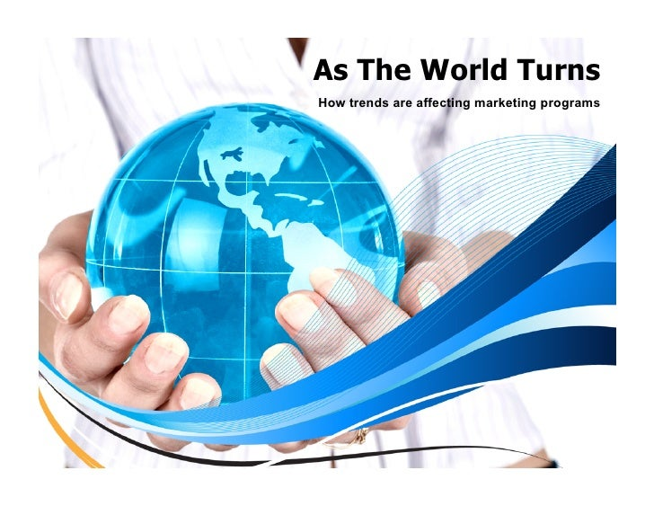 As The World TurnsHow trends are affecting marketing programs