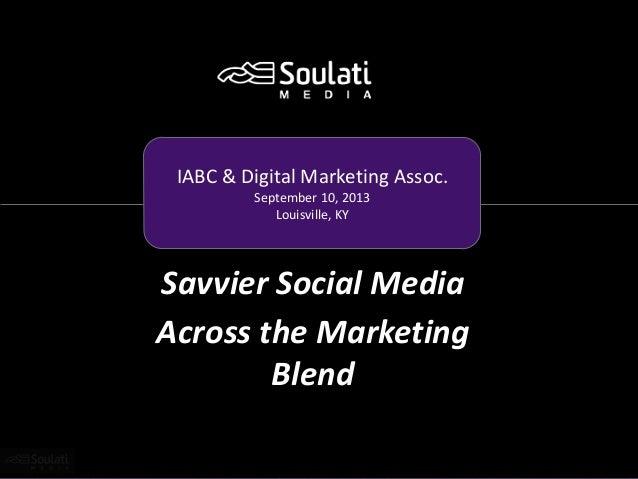SAAVVIER SOCIAL Savvier Social Media Across the Marketing Blend IABC & Digital Marketing Assoc. September 10, 2013 Louisvi...
