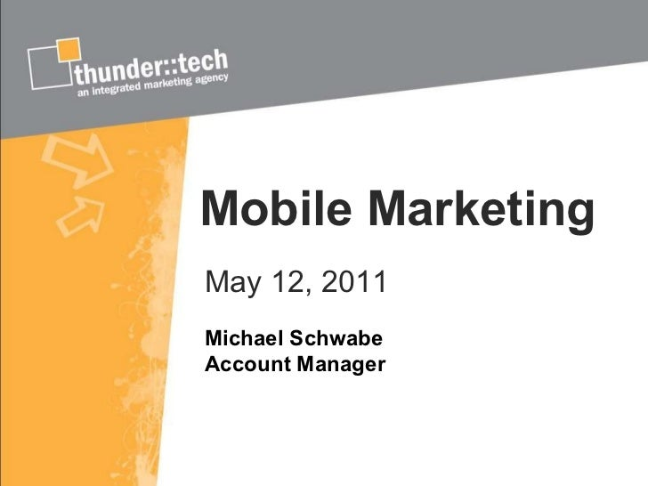 Mobile Marketing May 12, 2011 Michael Schwabe Account Manager