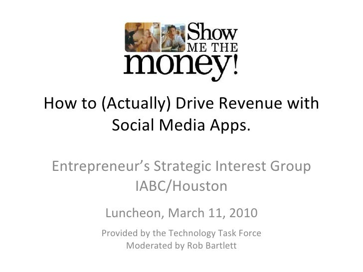 How to (Actually) Drive Revenue with Social Media Apps. Entrepreneur's Strategic Interest Group IABC/Houston Luncheon, Mar...