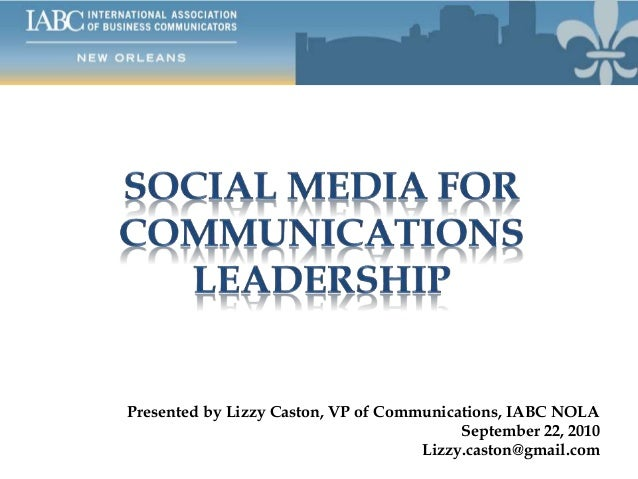 Presented by Lizzy Caston, VP of Communications, IABC NOLA September 22, 2010 Lizzy.caston@gmail.com