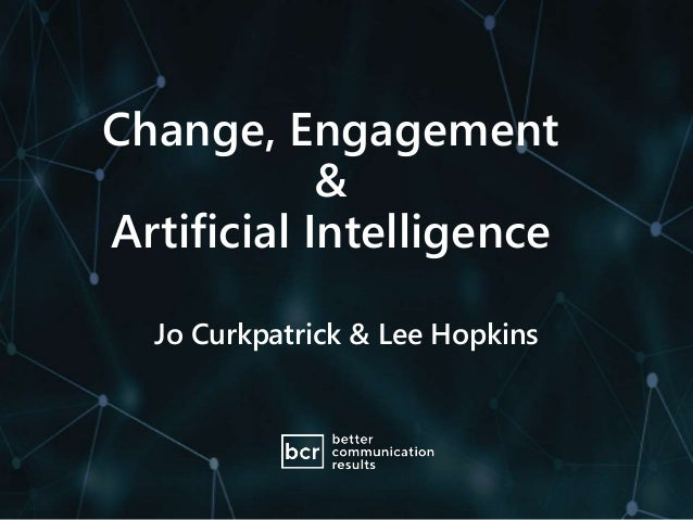 Change, Engagement & Artificial Intelligence Jo Curkpatrick & Lee Hopkins