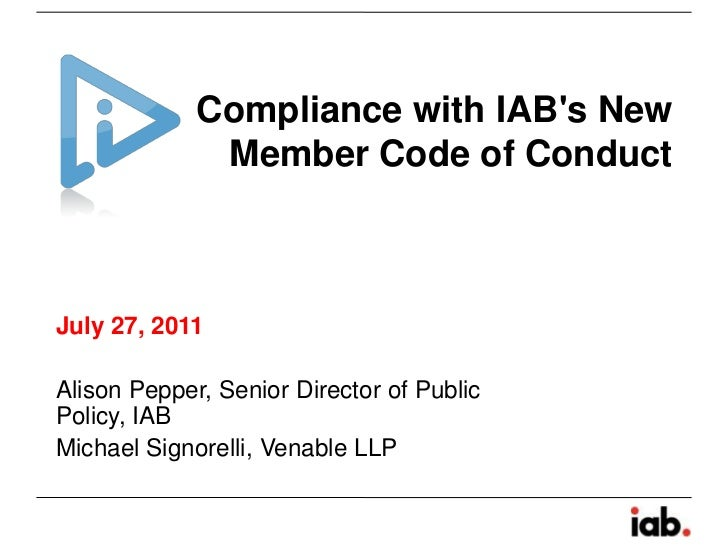 Compliance with IAB's New Member Code of Conduct<br />July 27, 2011<br />Alison Pepper, Senior Director of Public Policy, ...