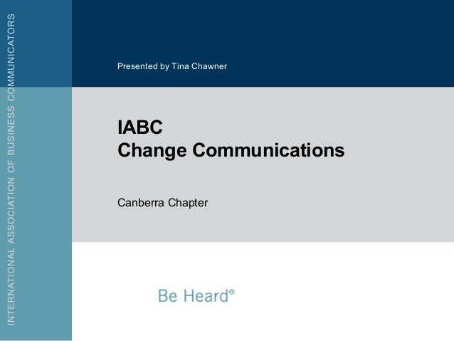 Presented by Tina ChawnerIABCChange CommunicationsCanberra Chapter