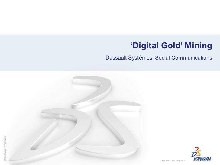 'Digital Gold' Mining<br />Dassault Systèmes' Social Communications<br />