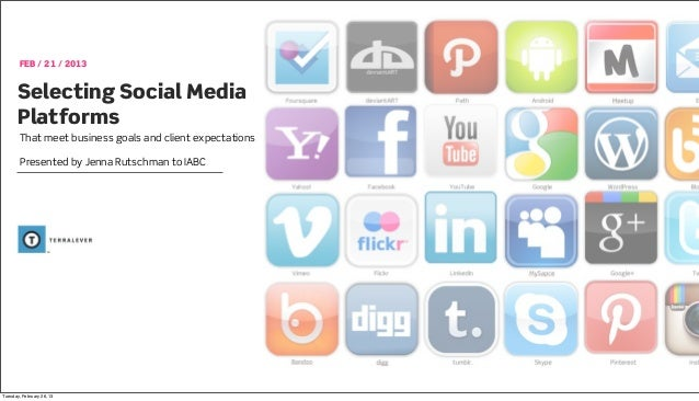 FEB / 21 / 2013      Selecting Social Media      Platforms        That meet business goals and client expectations        ...