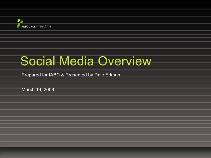Prepared for IABC & Presented by Dale Edman March 19, 2009 Social Media Overview