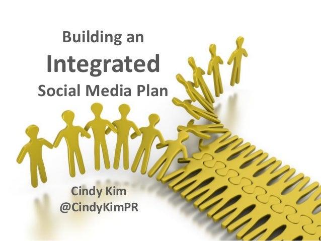Building an Integrated Social Media Plan Cindy Kim @CindyKimPR