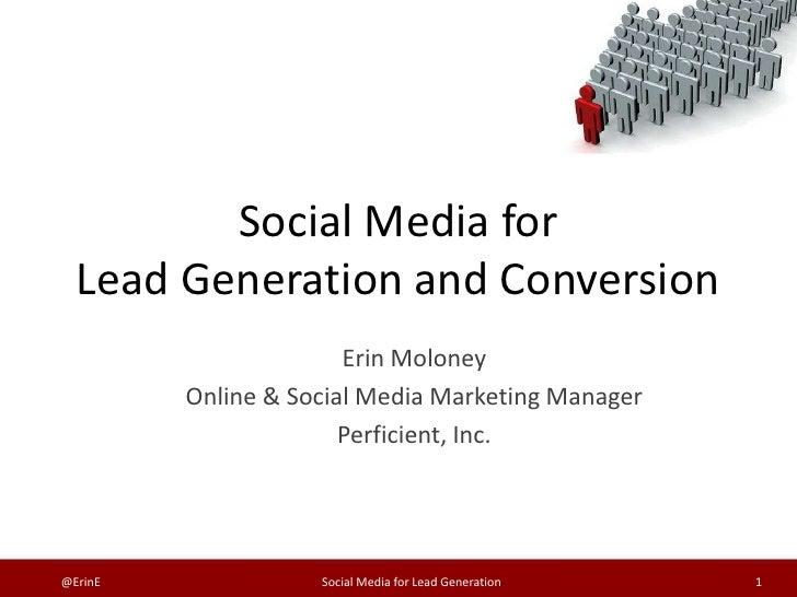 Social Media for  Lead Generation and Conversion                       Erin Moloney         Online & Social Media Marketin...