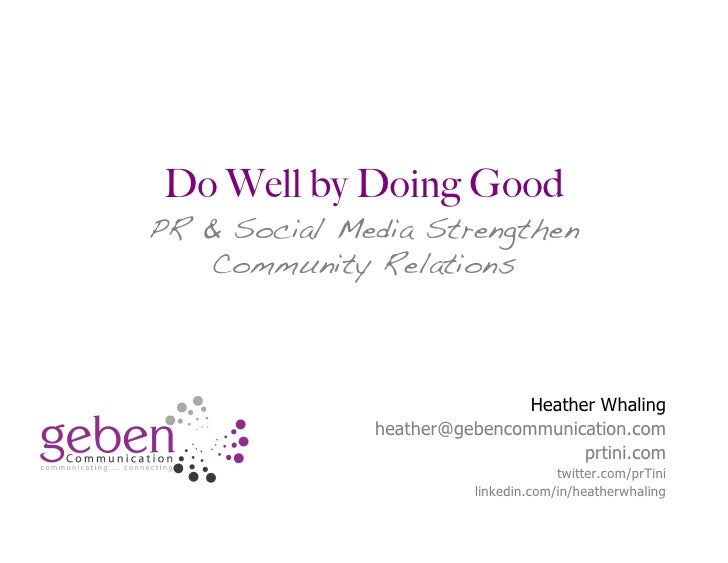 Do Well by Doing Good PR & Social Media Strengthen    Community Relations                                  Heather Whaling...