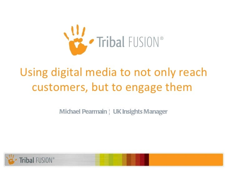 Michael Pearmain ¦ UK Insights Manager Using digital media to not only reach customers, but to engage them