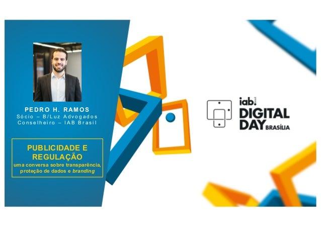 PUBLICIDADE E REGULAÇÃO uma conversa sobre transparência, proteção de dados e branding FOTO DO PALESTRANTE P E D R O H . R...