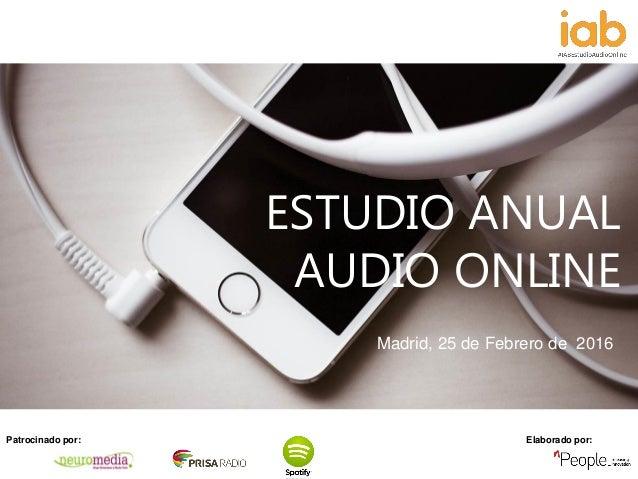 Patrocinado por: Elaborado por: Patrocinado por: Elaborado por: ESTUDIO ANUAL AUDIO ONLINE Madrid, 25 de Febrero de 2016