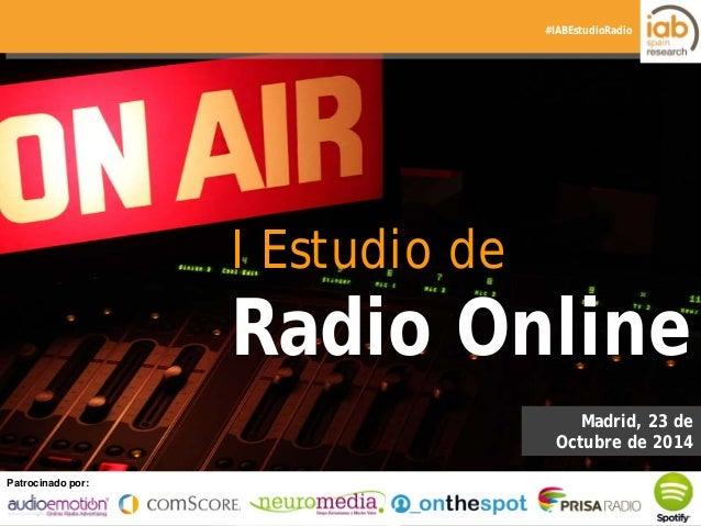 I ESTUDIO DE RADIO ONLINE  PPaattrroocciinnaaddoo p poor:r: Elaborado por:  #IABEstudioRadio  I Estudio de  Radio Online  ...