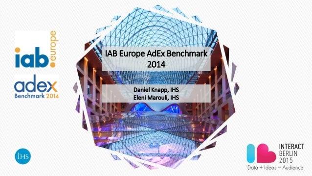 IAB Europe AdEx Benchmark 2014 Daniel Knapp, IHS Eleni Marouli, IHS