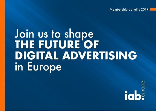 Join us to shape THE FUTURE OF DIGITAL ADVERTISING in Europe Membership benefits 2019