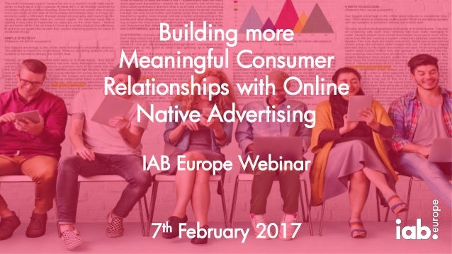 Building more Meaningful Consumer Relationships with Online Native Advertising IAB Europe Webinar 7th February 2017