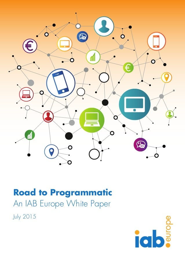 Road to Programmatic An IAB Europe White Paper July 2015 europe