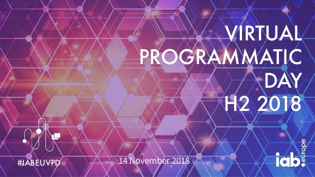 VIRTUAL PROGRAMMATIC DAY H2 2018 #IABEUVPD 14 November 2018