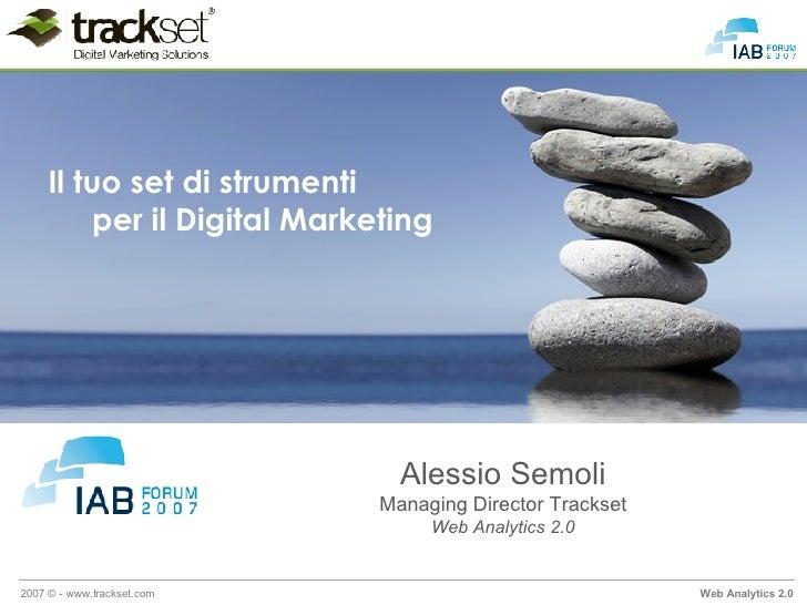 Il tuo set di strumenti          per il Digital Marketing                                    Alessio Semoli               ...