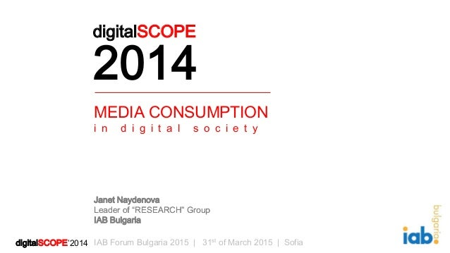 digitalSCOPE'2014digitalSCOPE'2014 IAB Forum Bulgaria 2015 | 31st of March 2015 | Sofia MEDIA CONSUMPTION i n d i g i t a ...