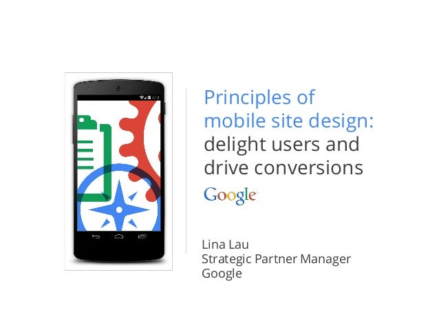 Principles of mobile site design: delight users and drive conversions Lina Lau Strategic Partner Manager Google