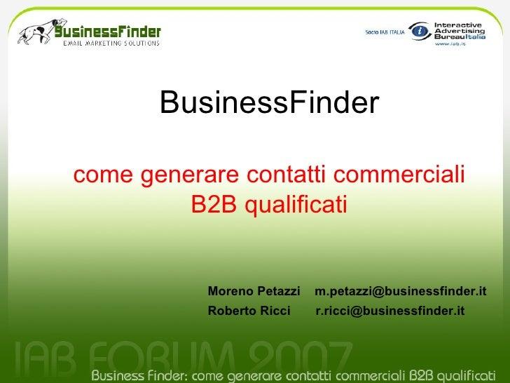 BusinessFinder come generare contatti commerciali B2B qualificati Moreno Petazzi  [email_address] Roberto Ricci  [email_ad...